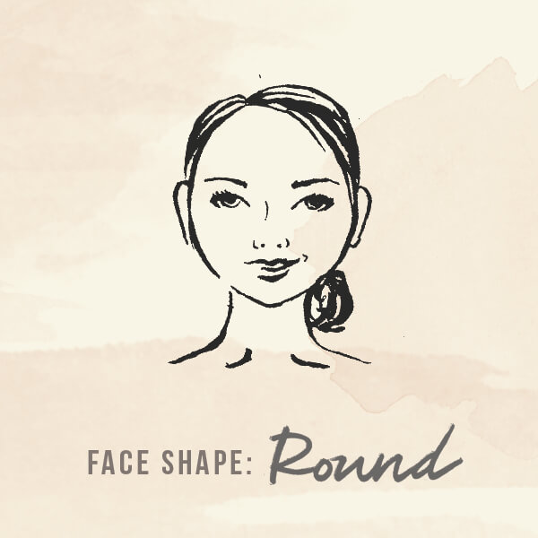 Face shape: Round
