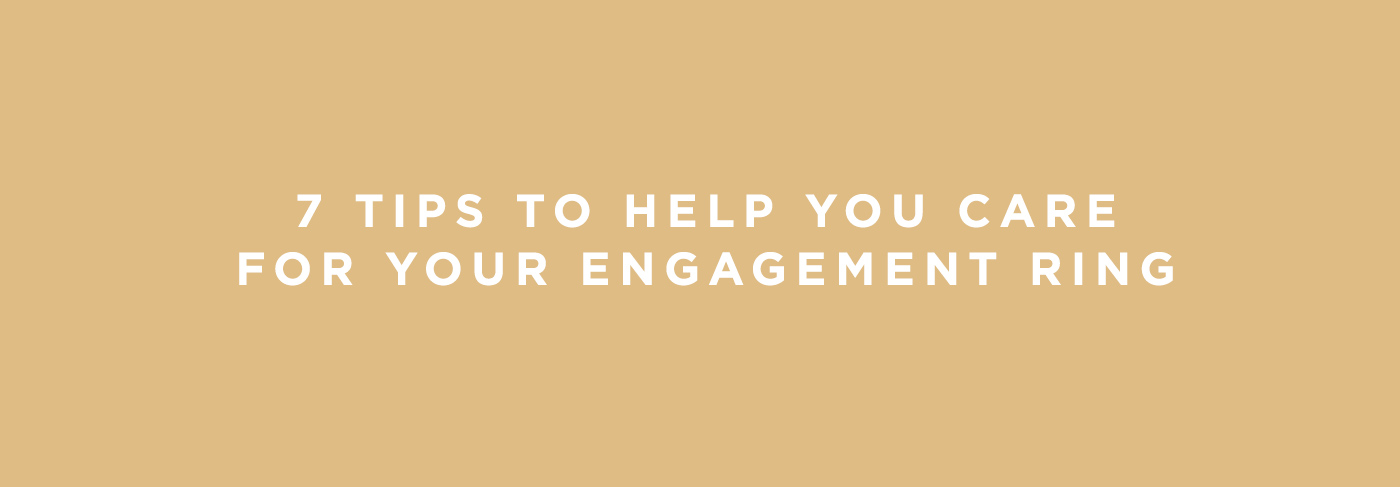 7 Tips to Help You Care for Your Engagement Ring